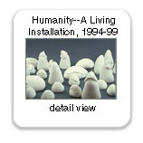 Humanity-- A Living Installation, works from 1994-98