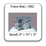 Piano Man, basalt, 1992